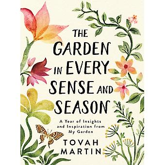 Garden in Every Sense and Season A Year of Insights and Inspiration from My Garden by Tovah Martin