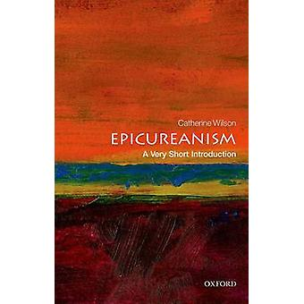 Epicureanism A Very Short Introduction by Catherine Wilson
