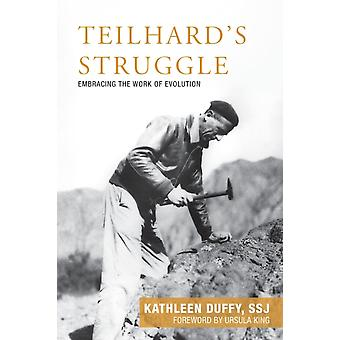 Teilhards Struggle  Embracing the Work of Evolution by Kathleen Duffy