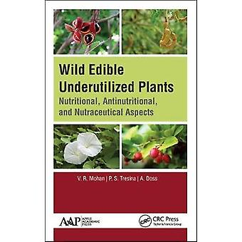 Wild Edible Underutilized Plants Nutritional Antinutritional and Nutraceutical Aspects