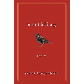 Earthling - Poems by James Longenbach - 9780393353433 Book
