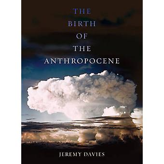 The Birth of the Anthropocene by Jeremy Davies - 9780520289970 Book