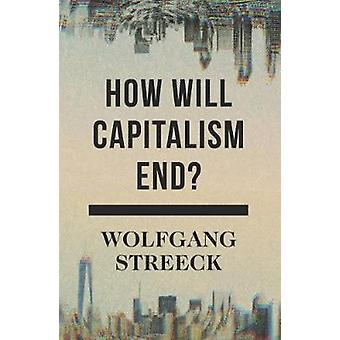 Jak zakończy się kapitalizm? -Eseje o upadającego systemu - 9781786632982