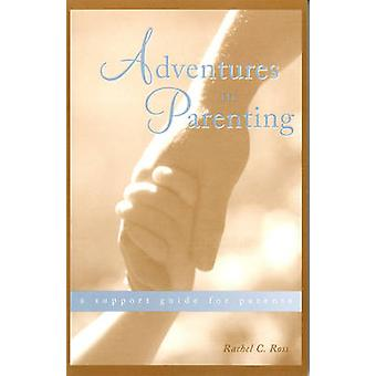 Adventures in Parenting - A Support Guide for Parents by Rachel C. Ros