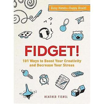 Zenuwachtig! -101 manieren om uw creativiteit te stimuleren en het verlagen van uw Stress b