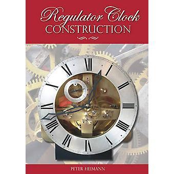 Regulator Clock Construction by Peter K. Heimann - 9781854862495 Book