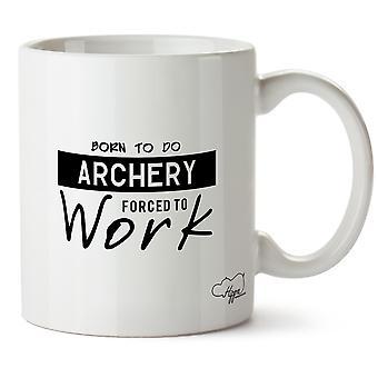 Hippowarehouse Born To Do Tir À L'Arc Contraint Au Travail 283,5Gram Mug Cup, Céramique, Blanc, One Size (10oz)