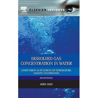 Dissolved Gas Concentration in Water Computation as Functions of Temperature Salinity and Pressure by Colt & John