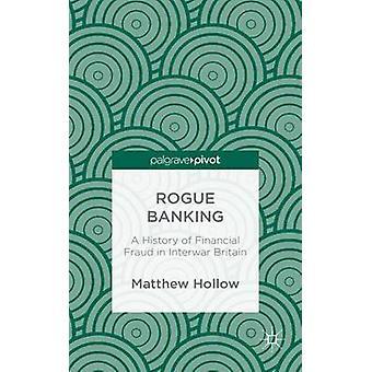 Rogue Banking en historia av finansiella bedrägerier i mellankrigstidens Storbritannien av ihåliga & Matthew