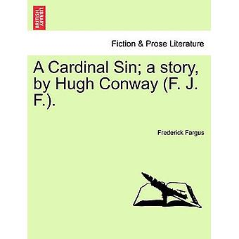 A Cardinal Sin a story by Hugh Conway F. J. F.. by Fargus & Frederick