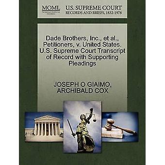 Petenten Dade Brothers Inc. Et Al. v. Vereinigte Staaten. US Supreme Court Transkript des Datensatzes mit Unterstützung von Schriftsätzen von GIAIMO & JOSEPH O