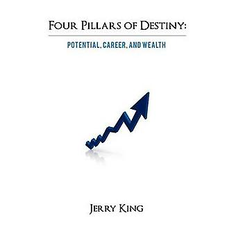 Four Pillars of Destiny Potential Career and Wealth by King & Jerry