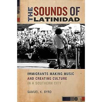 Die Klänge der Latinidad Einwanderer machen Musik und Kultur zu schaffen, in einer südlichen Stadt von Byrd & Samuel K.