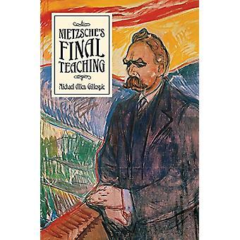 Nietzsche's Final Teaching by Michael Allen Gillespie - 9780226476889