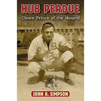 Hub Perdue - Clown Prince of the Mound by John A. Simpson - 9780786472