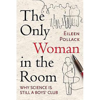 Only Woman in the Room - Why Science is Still a Boys' Club by Eileen P