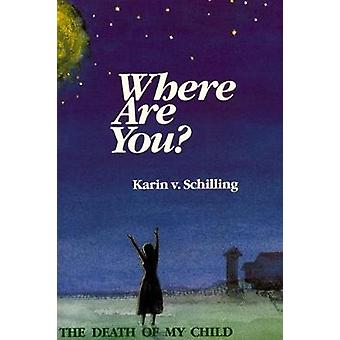 Where are You? - Coming to Terms with the Death of My Child by Karin V