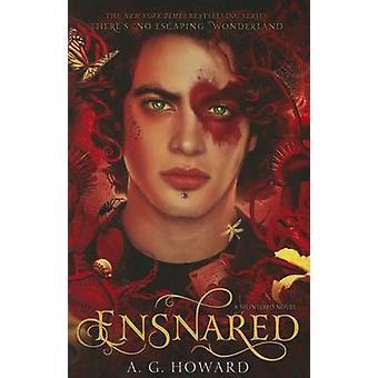 Ensnared (Splintered Series #3) by A G Howard - Anita G Howard - 9781