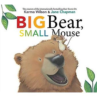 Big Bear - Small Mouse by Karma Wilson - Jane Chapman - 9781481459716