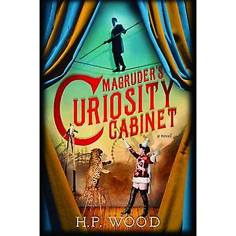 Magruder's Curiosity Cabinet by H. P. Wood - 9781492631484 Book