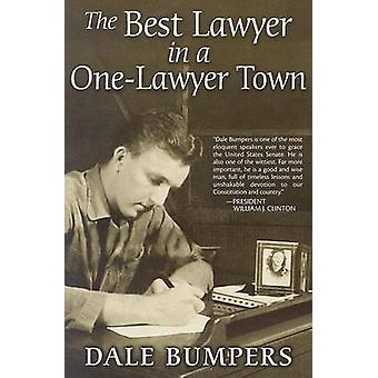 The Best Lawyer in a One-Lawyer Town - A Memoir by Dale Bumpers - 9781