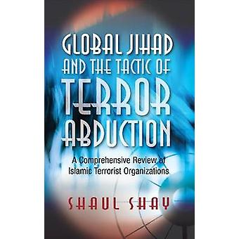 Global Jihad & the Tactic of Terror Abduction - A Comprehensive Review