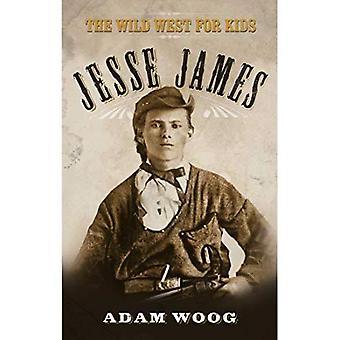 Jesse James: Het wilde westen voor kinderen (legendes van het wilde westen)