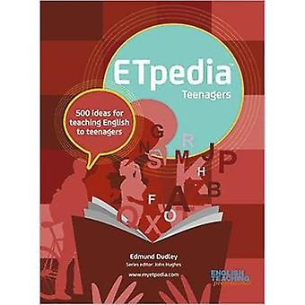 ETpedia Teenagers - 500 ideas for teaching English to teenagers by Edm