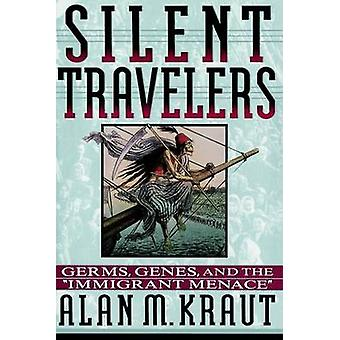 Silent Travelers - Germs - Genes - and the Immigrant Menace by Alan M.