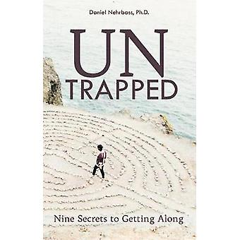 UnTrapped - Nine Secrets to Getting Along by Daniel Nehrbass - 9781620