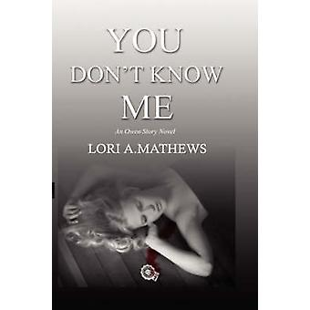 You Dont Know Me by Mathews & Lori A.