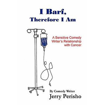 I Barf Therefore I Am by Perisho & Jerry