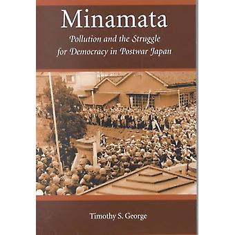 Minamata  Pollution and the Struggle for Democracy in Postwar Japan by Timothy S George