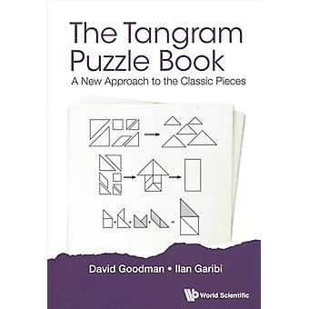 Tangram Puzzle Book The A New Approach To The Classic Piec by Ilan Garibi