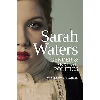 Sarah Waters Gender and Sexual Politics by Claire OCallaghan
