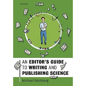 Editors Guide to Writing and Publishing Science by Michael Hochberg