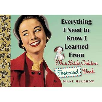 Everything I Need To Know I Learned From This Little Golden Postcard Book by Muldrow & Diane