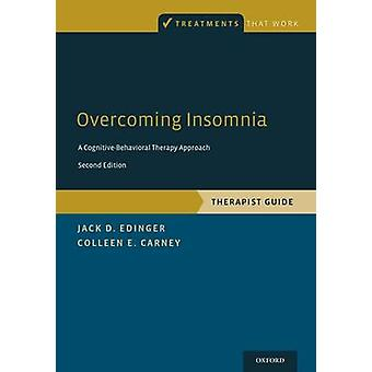Overcoming Insomnia  A CognitiveBehavioral Therapy Approach Therapist Guide by Jack D Edinger & Colleen E Carney