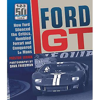 Ford GT40 - How Ford Silenced the Critics - Humbled Ferrari and Conque