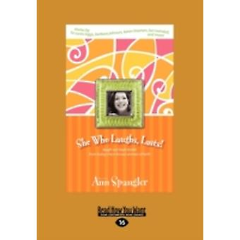 She Who Laughs Last LaughOutLoud Stories from Todays BestKnown Women of Faith Large Print 16pt by Spangler & Ann