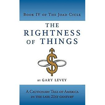 The Rightness of Things A Cautionary Tale of Americas Future by Levey & Gary