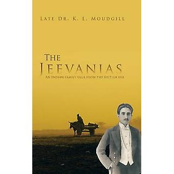 The Jeevanias An Indian family saga from the British era by Moudgill & Late Dr. K. L.