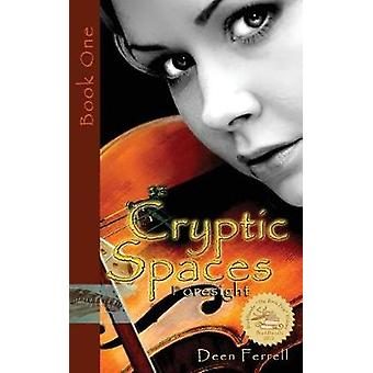 Cryptic Spaces Book One Foresight by Ferrell & Deen