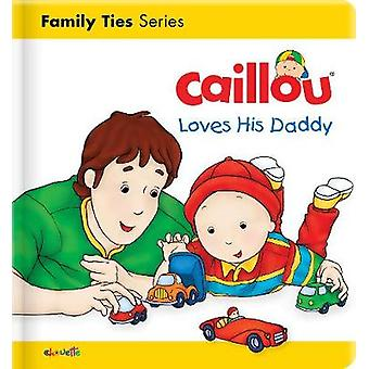 Caillou Loves his Daddy by Christine L'heureux - 9782897184407 Book