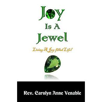 Joy Is a Jewel Living a JoyFilled Life by Venable & Carolyn Anne