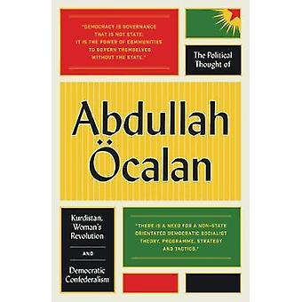 The Political Thought of Abdullah calan Kurdistan Womans Revolution and Democratic Confederalism by Ocalan & Abdullah