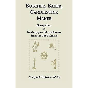 Butcher Baker Candlestick Maker Occupations in Newburyport Massachusetts from the 1850 Census by Motes & Margaret P.