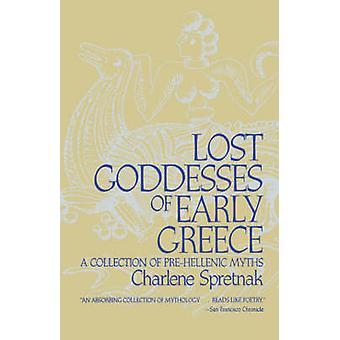 Lost Goddesses of Early Greece A Collection of PreHellenic Myths by Spretnak & Charlene