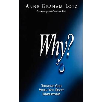 Why Trusting God When You Dont Understand by Lotz & Anne Graham