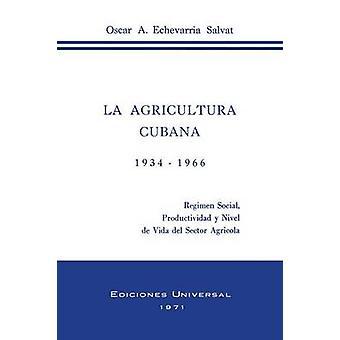 La Agricultura Cubana 1934  1936 Regimen Social Productividad y Nivel de Vida del Sector Agricola by Echevarria Salvat & Oscar a.